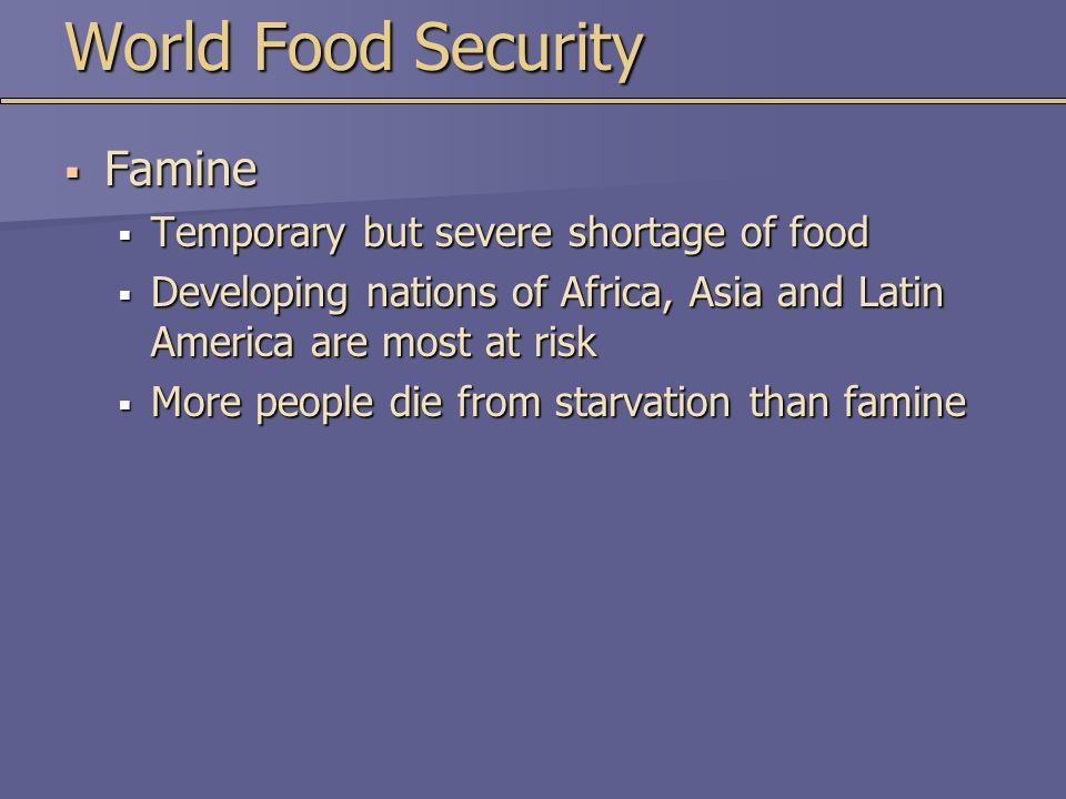 World Food Security Famine Temporary but severe shortage of food