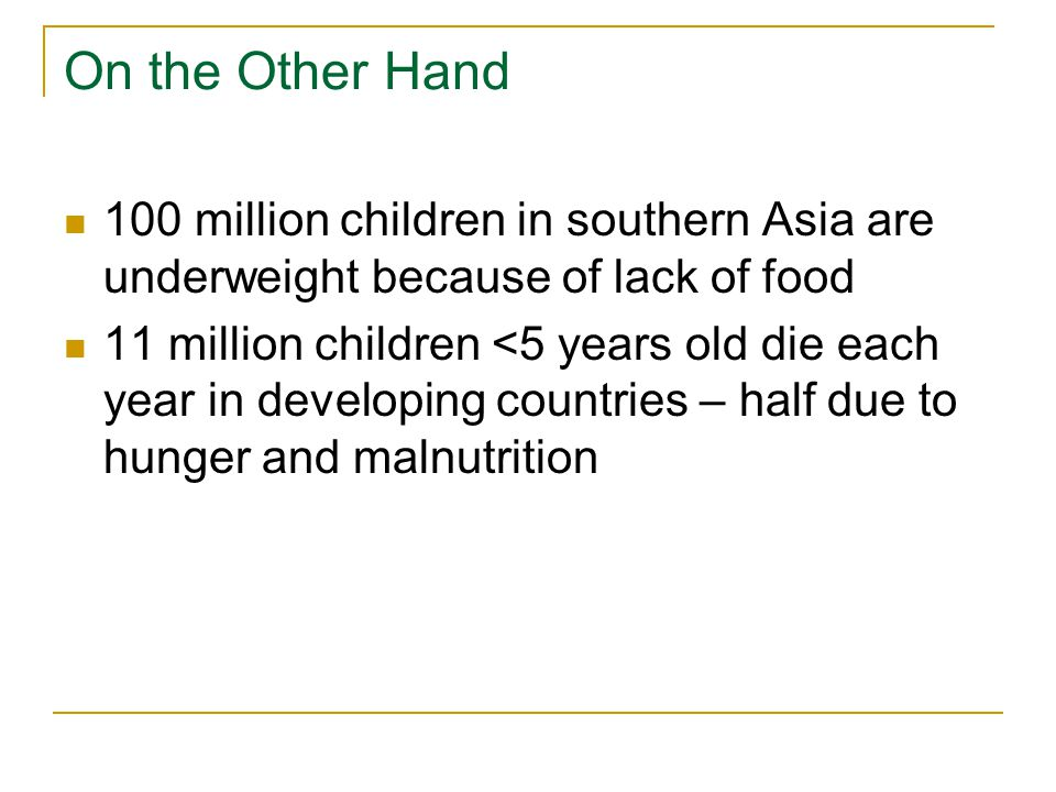 On the Other Hand 100 million children in southern Asia are underweight because of lack of food.