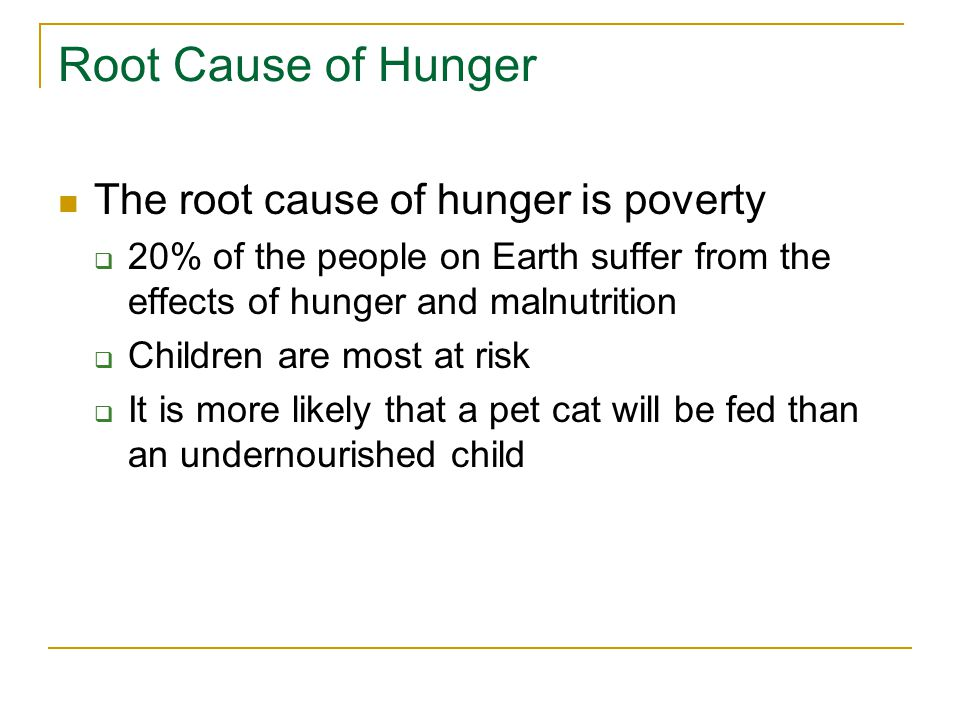 Root Cause of Hunger The root cause of hunger is poverty