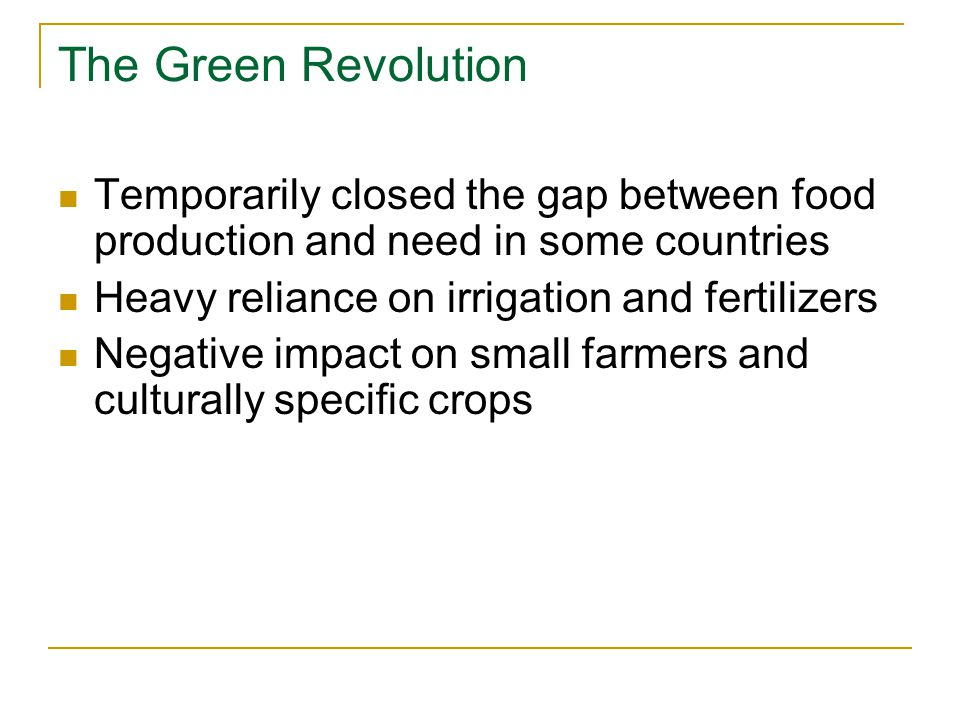The Green Revolution Temporarily closed the gap between food production and need in some countries.