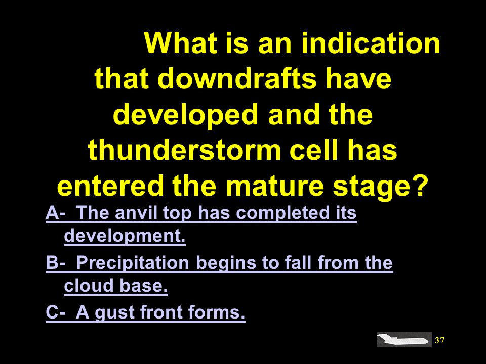 #4147. What is an indication that downdrafts have developed and the thunderstorm cell has entered the mature stage