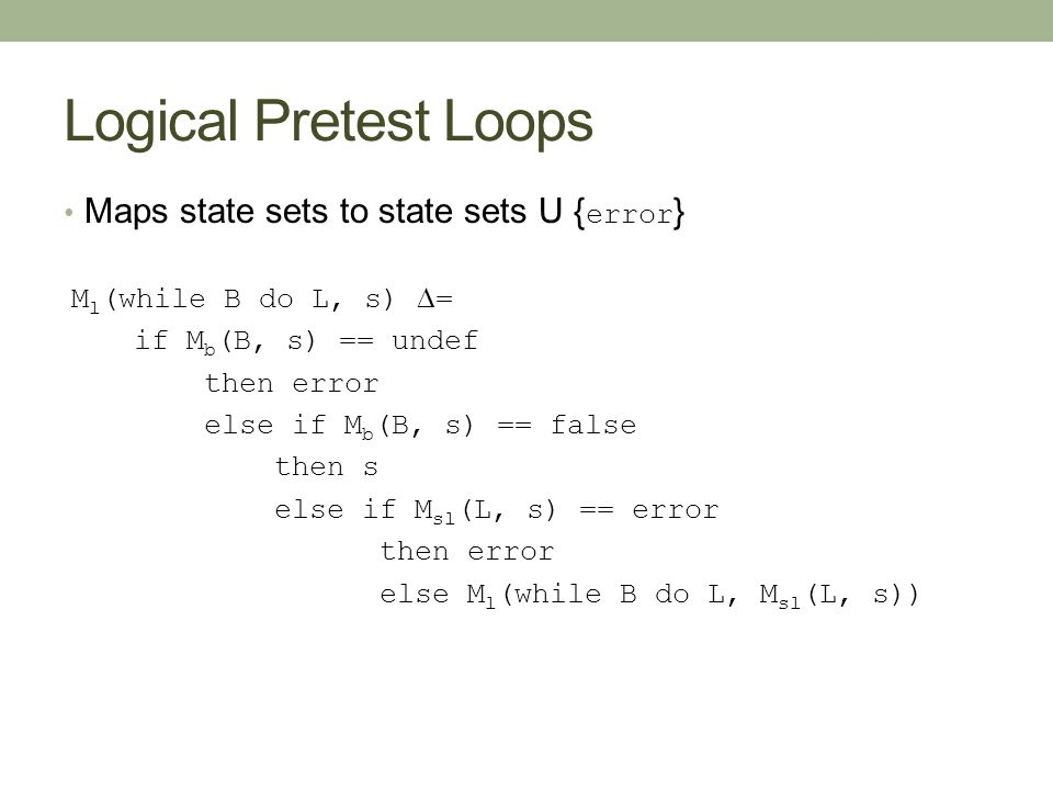 Logical Pretest Loops Maps state sets to state sets U {error}