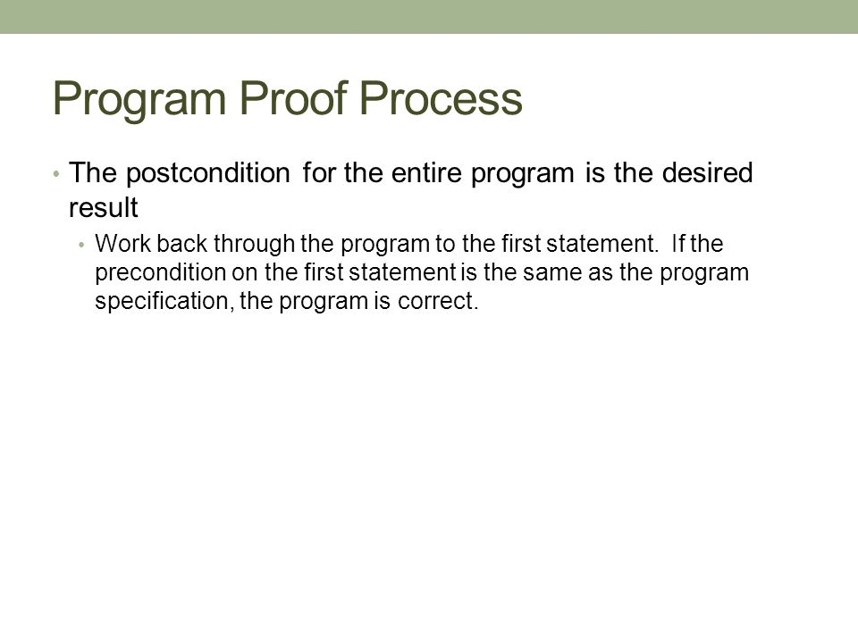 Program Proof Process The postcondition for the entire program is the desired result.