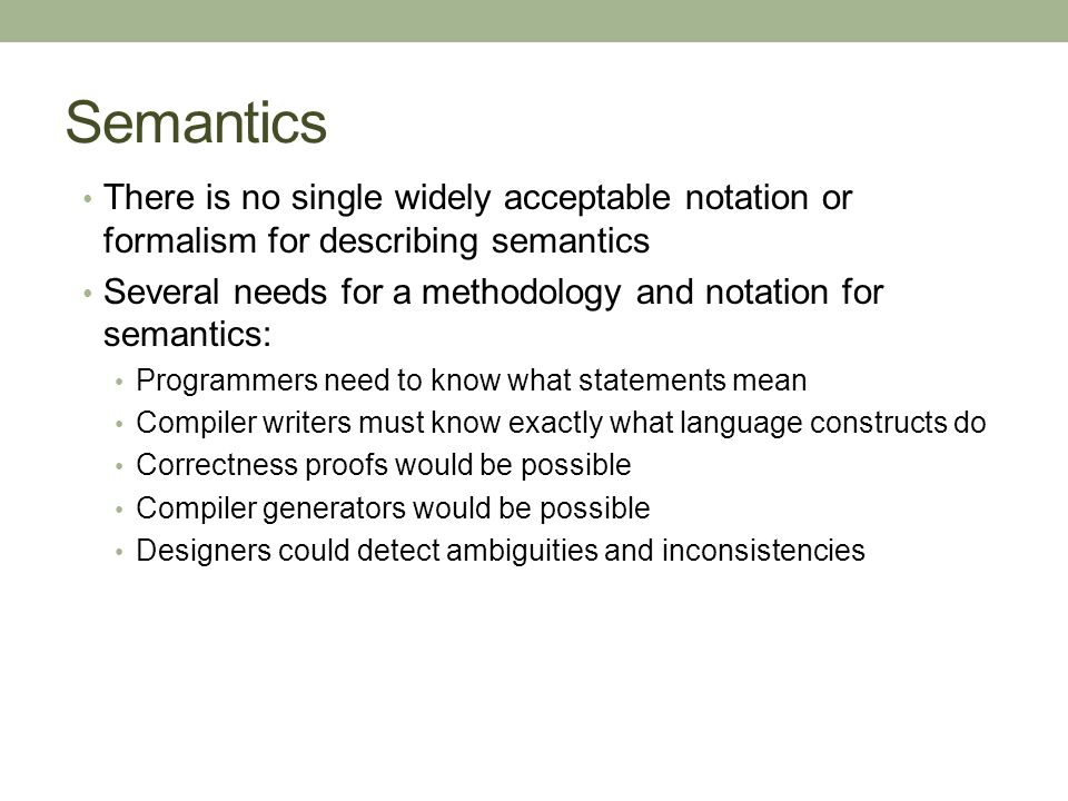 Semantics There is no single widely acceptable notation or formalism for describing semantics.