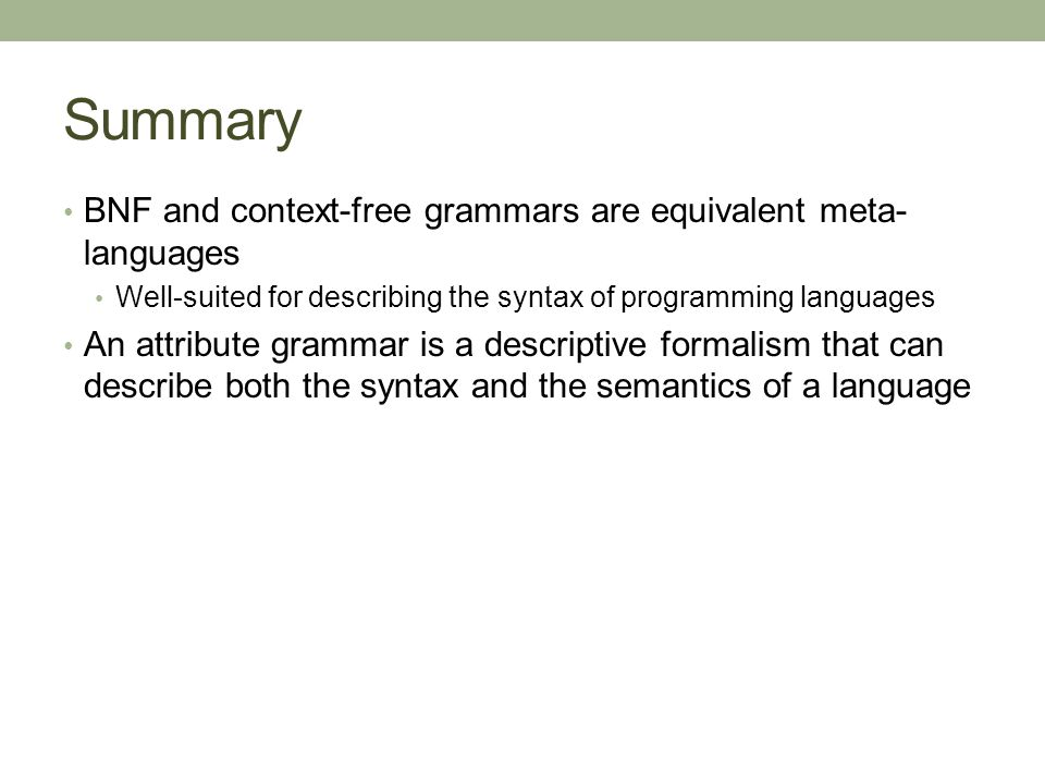 Summary BNF and context-free grammars are equivalent meta-languages