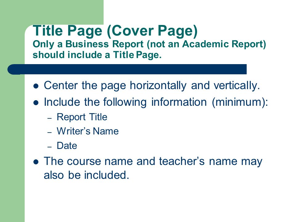 Title Page (Cover Page) Only a Business Report (not an Academic Report) should include a Title Page.