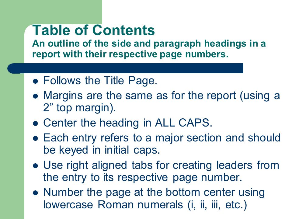 Table of Contents An outline of the side and paragraph headings in a report with their respective page numbers.
