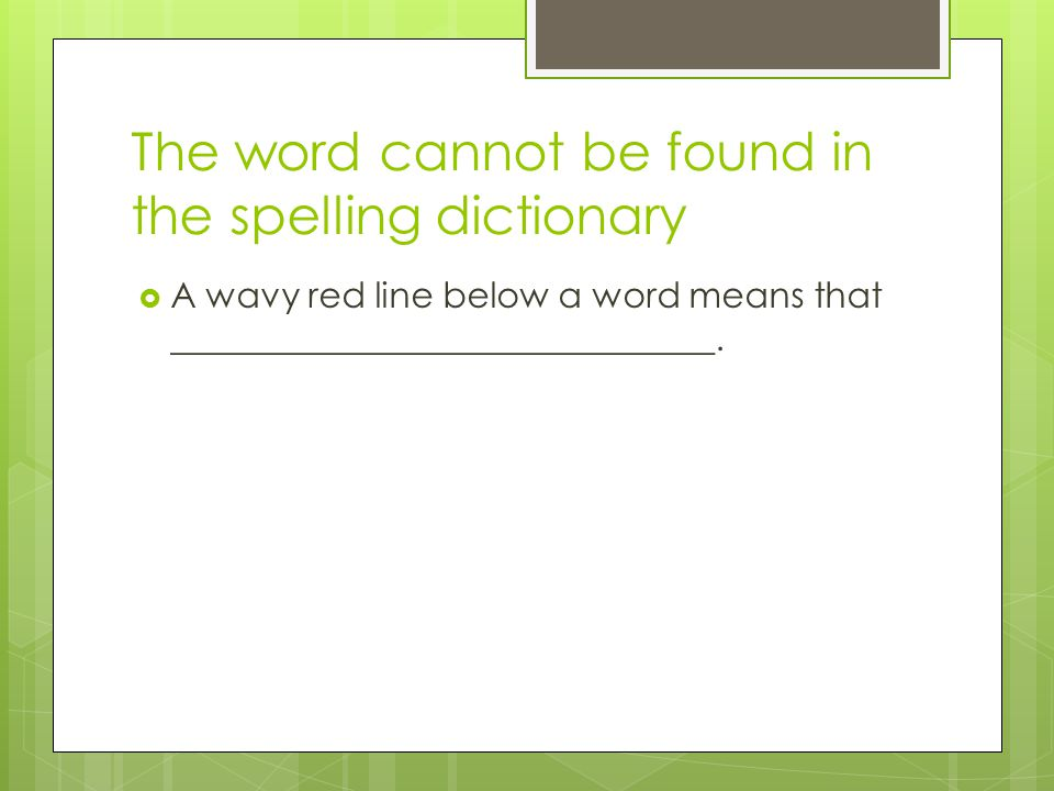 The word cannot be found in the spelling dictionary