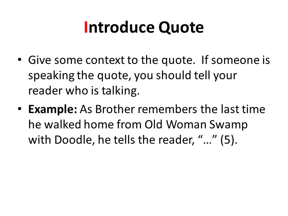 Introduce Quote Give some context to the quote. If someone is speaking the quote, you should tell your reader who is talking.