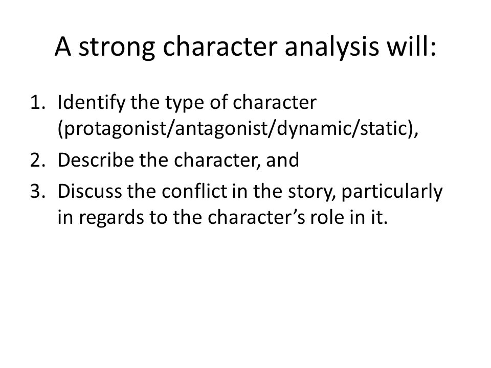 A strong character analysis will: