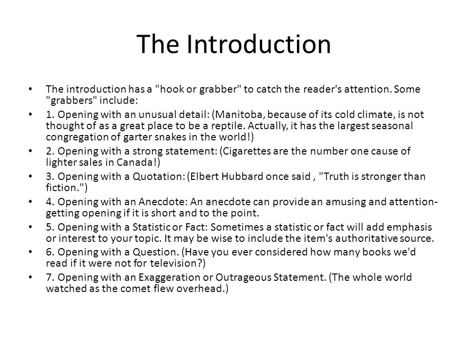 The Introduction The introduction has a hook or grabber to catch the reader s attention. Some grabbers include: