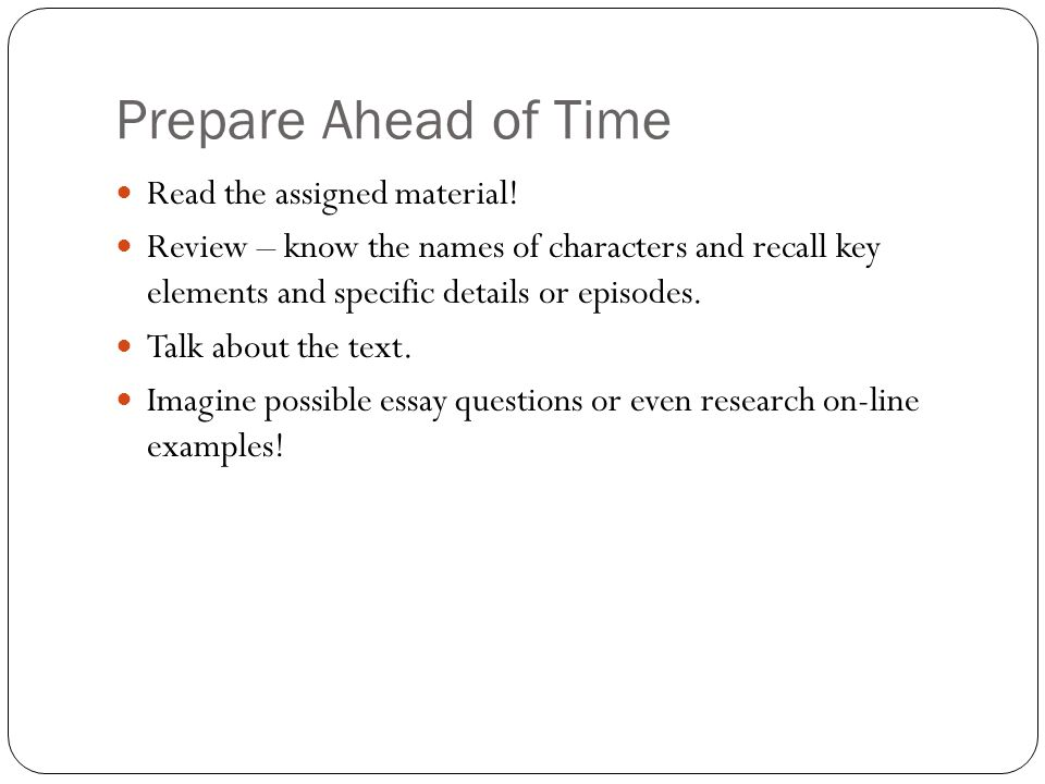 Prepare Ahead of Time Read the assigned material!