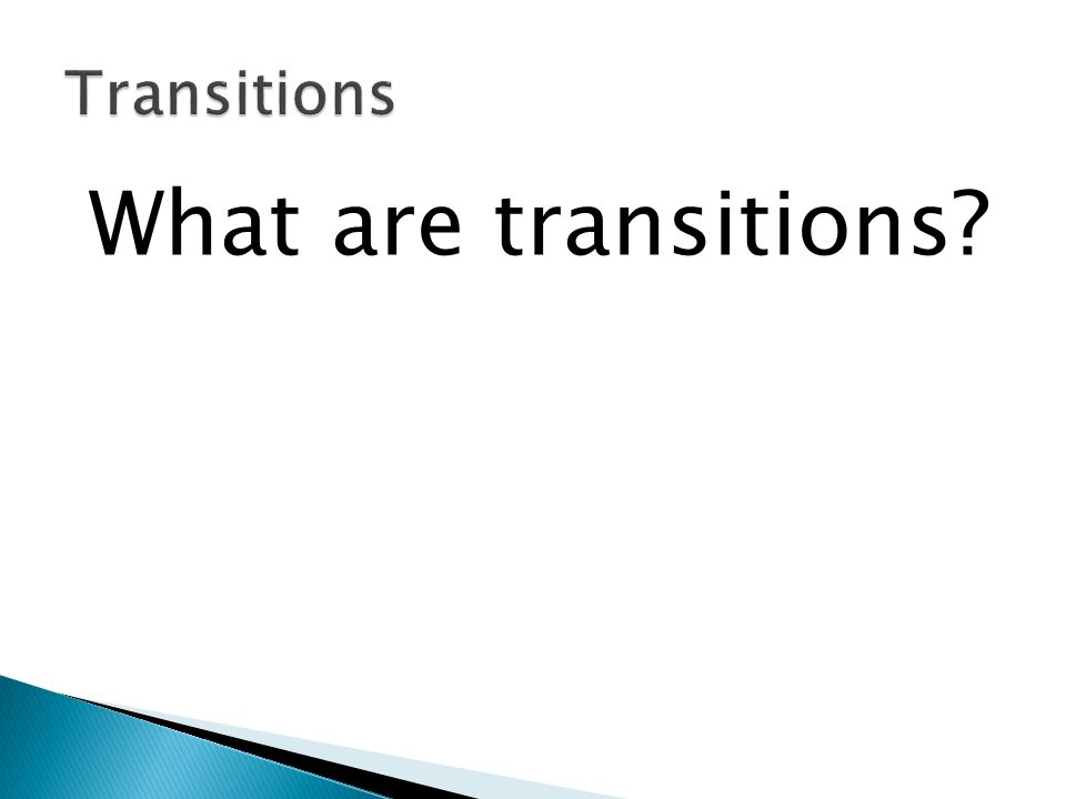 Transitions What are transitions