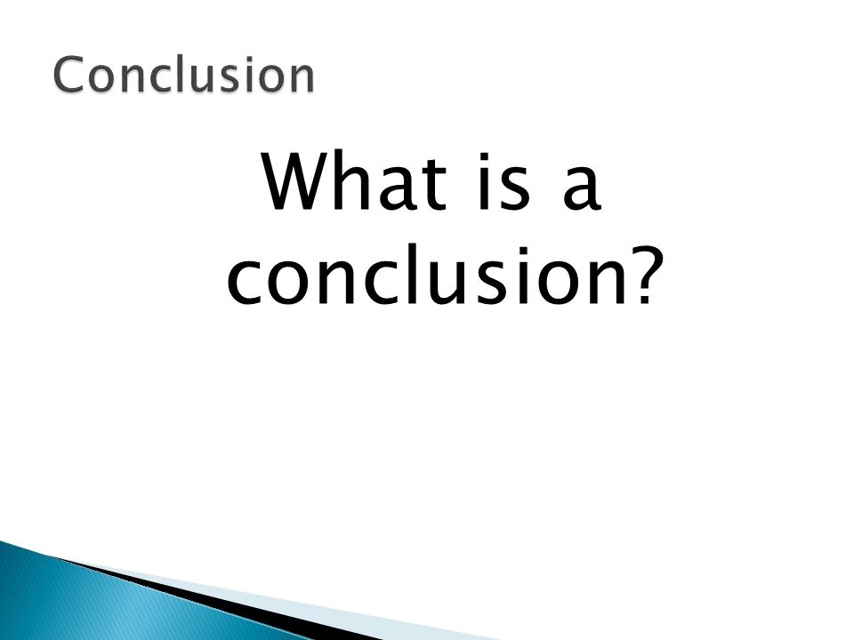 Conclusion What is a conclusion