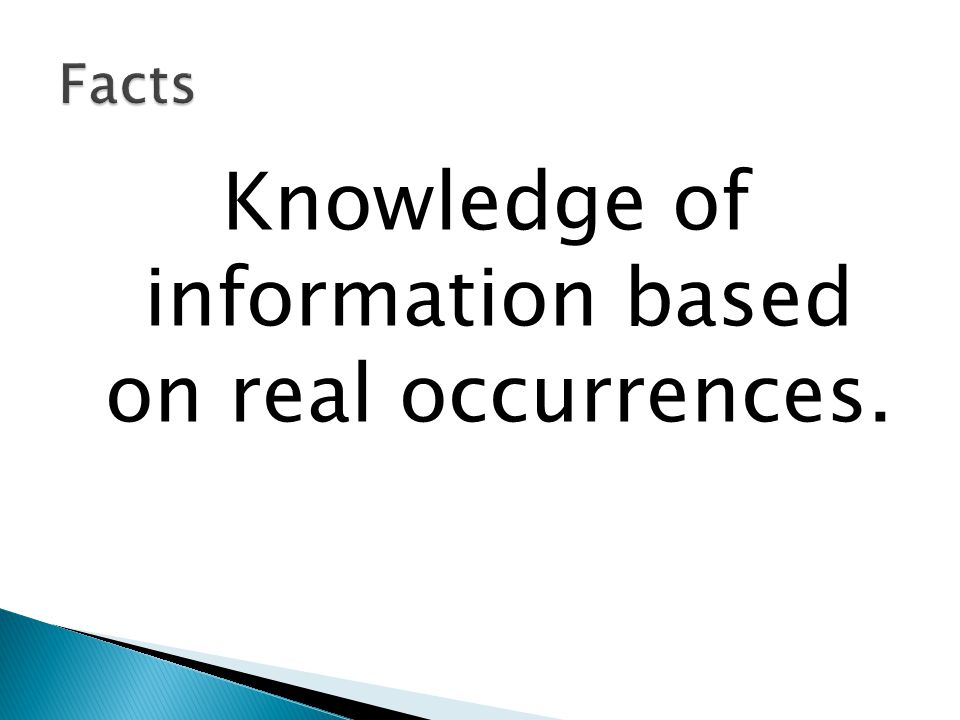 Knowledge of information based on real occurrences.