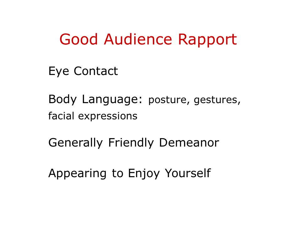 Good Audience Rapport Eye Contact Body Language: posture, gestures,
