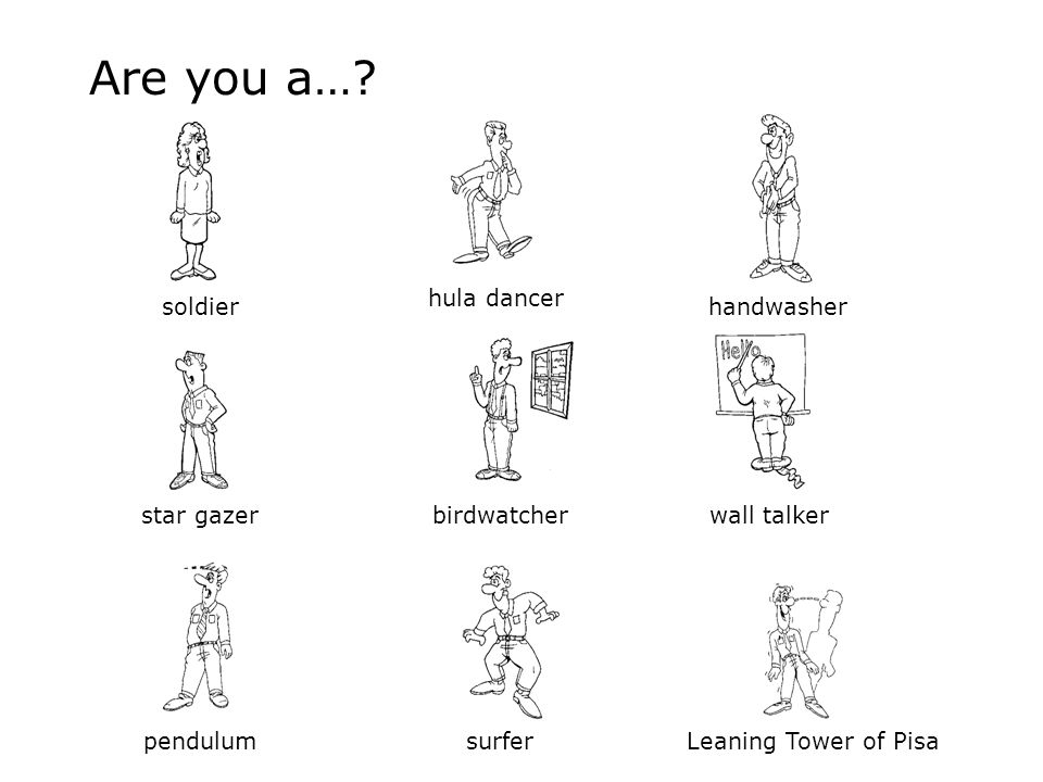 Are you a… hula dancer soldier handwasher star gazer birdwatcher