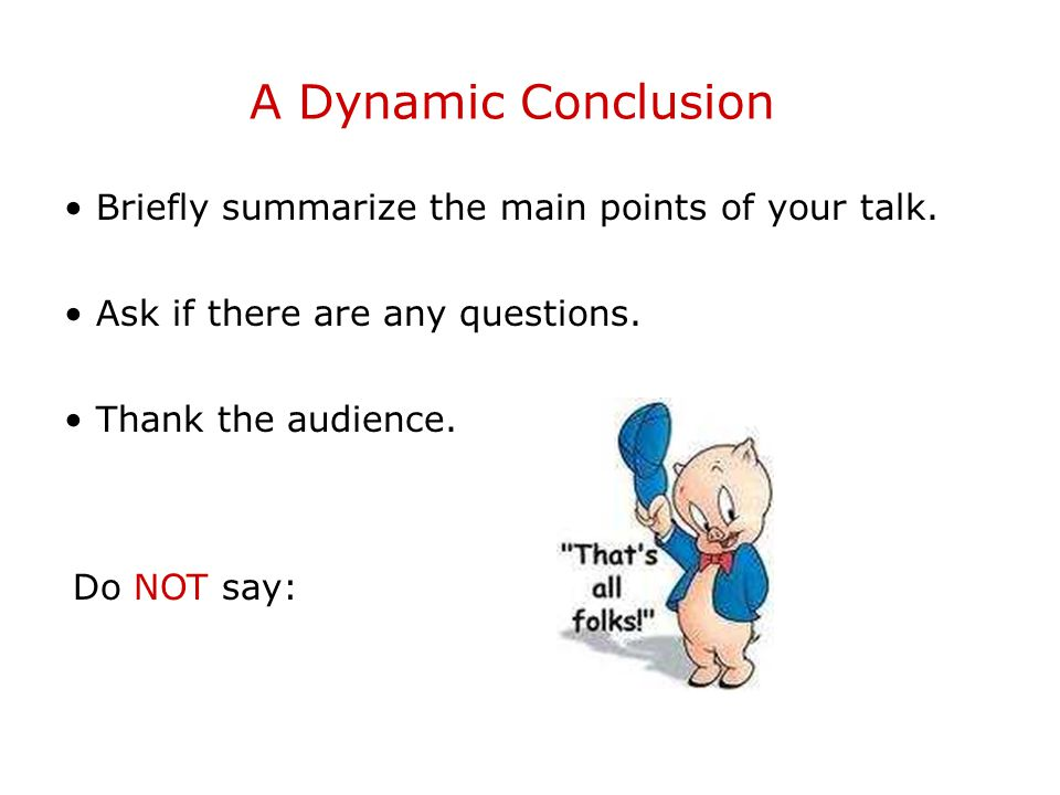 A Dynamic Conclusion Briefly summarize the main points of your talk.