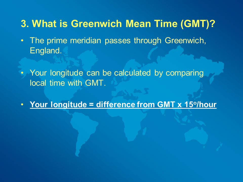 3. What is Greenwich Mean Time (GMT)