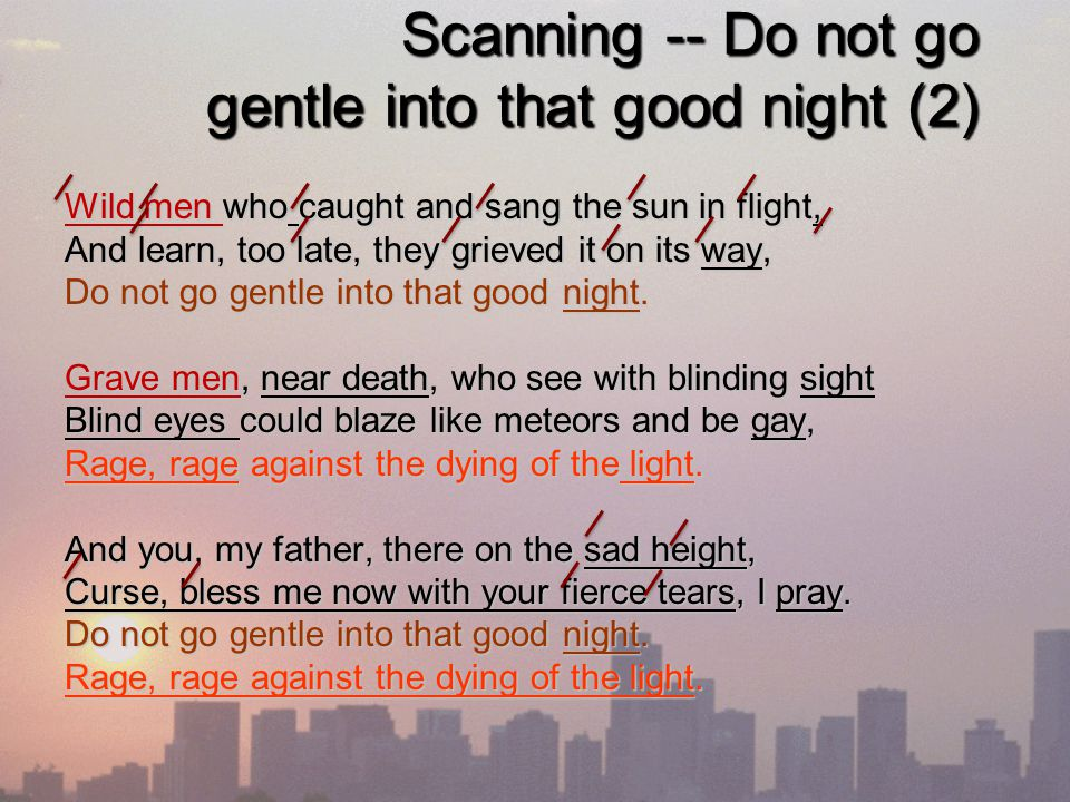 do not go gentle explication Assign two groups to to an athlete dying young and two groups to do not go gentle into that good night hand out the corresponding student analysis worksheet to each group ask each student group to analyze its assigned poem in small groups via active discussion.