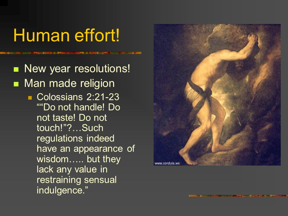 Human effort! New year resolutions! Man made religion