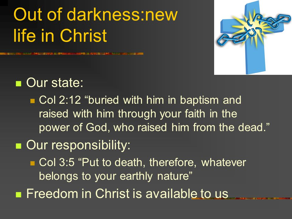 Out of darkness:new life in Christ