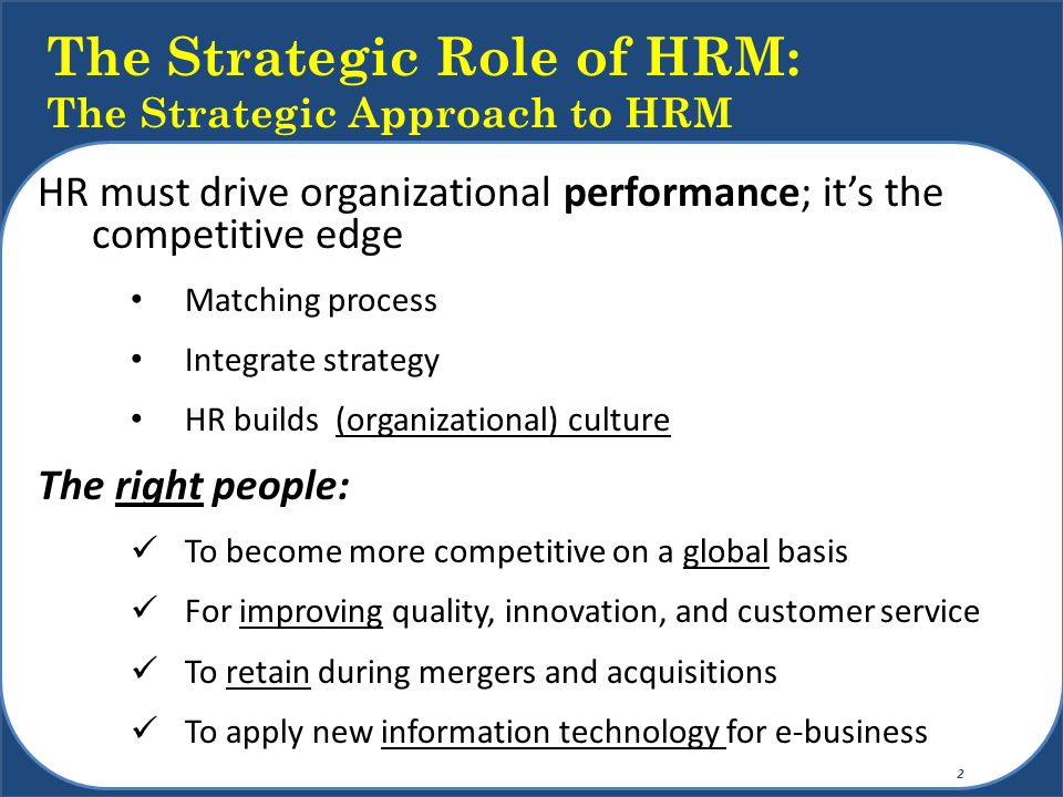 strategic approach to hrm 8 3 the strategic approach to management of human resources there are three theoretical approaches to strategic management of human this model reflects strategic hrm perspective, which is based on resources and is considered a turning point of human resources strategy from.