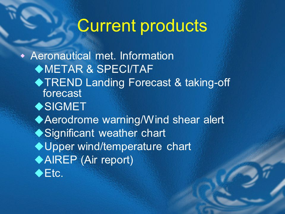 Current products Aeronautical met. Information METAR & SPECI/TAF