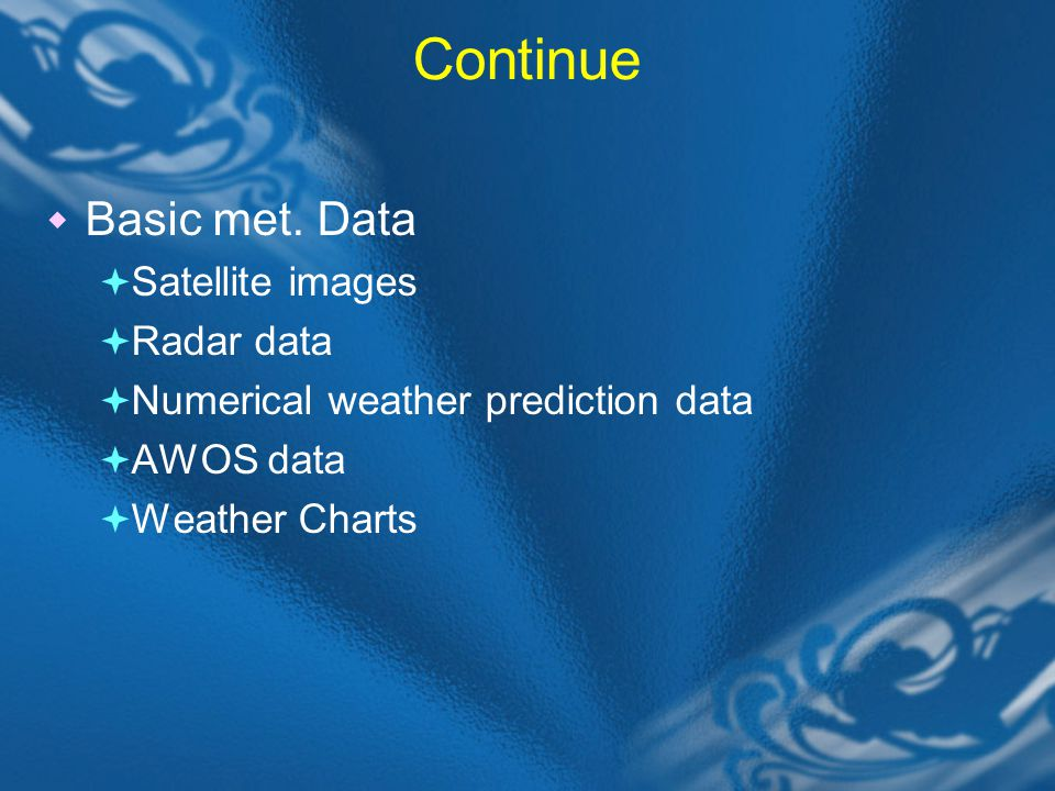Continue Basic met. Data Satellite images Radar data