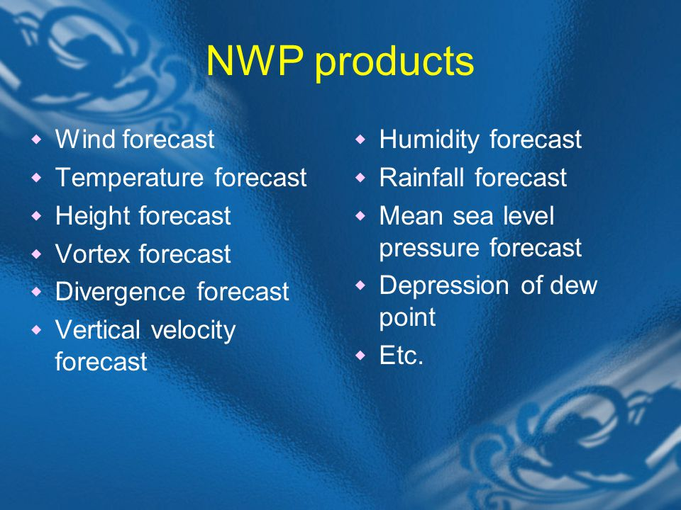 NWP products Wind forecast Temperature forecast Height forecast