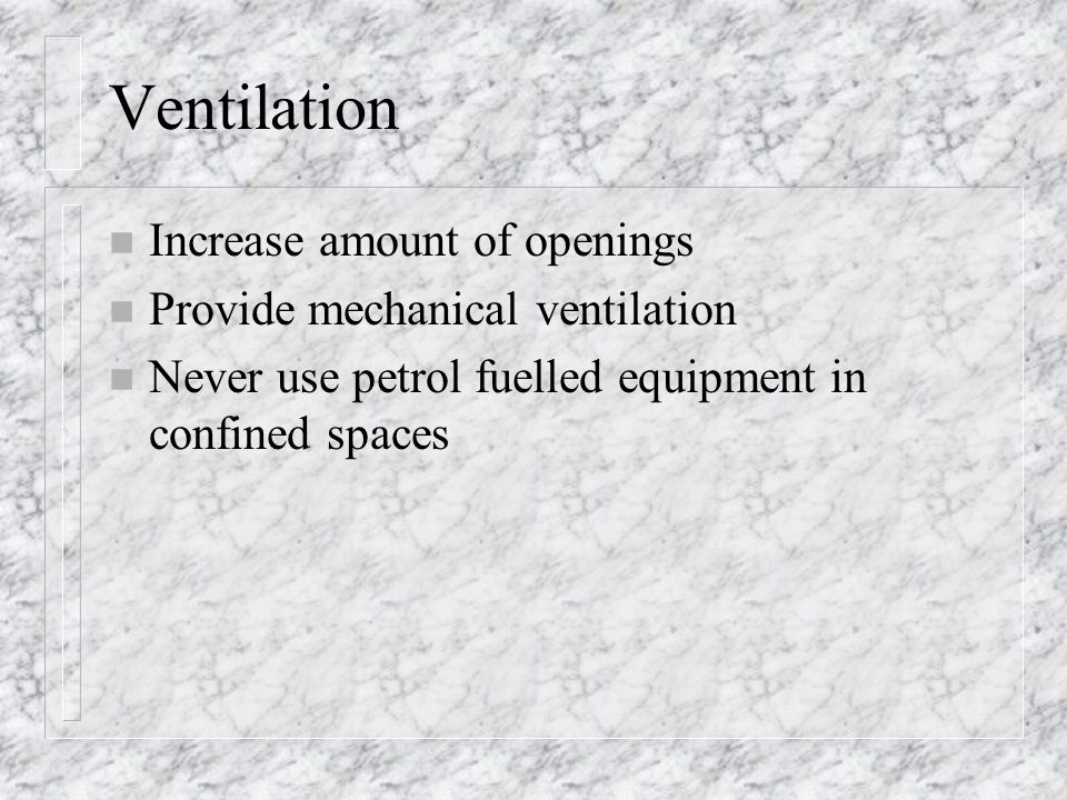 Ventilation Increase amount of openings Provide mechanical ventilation