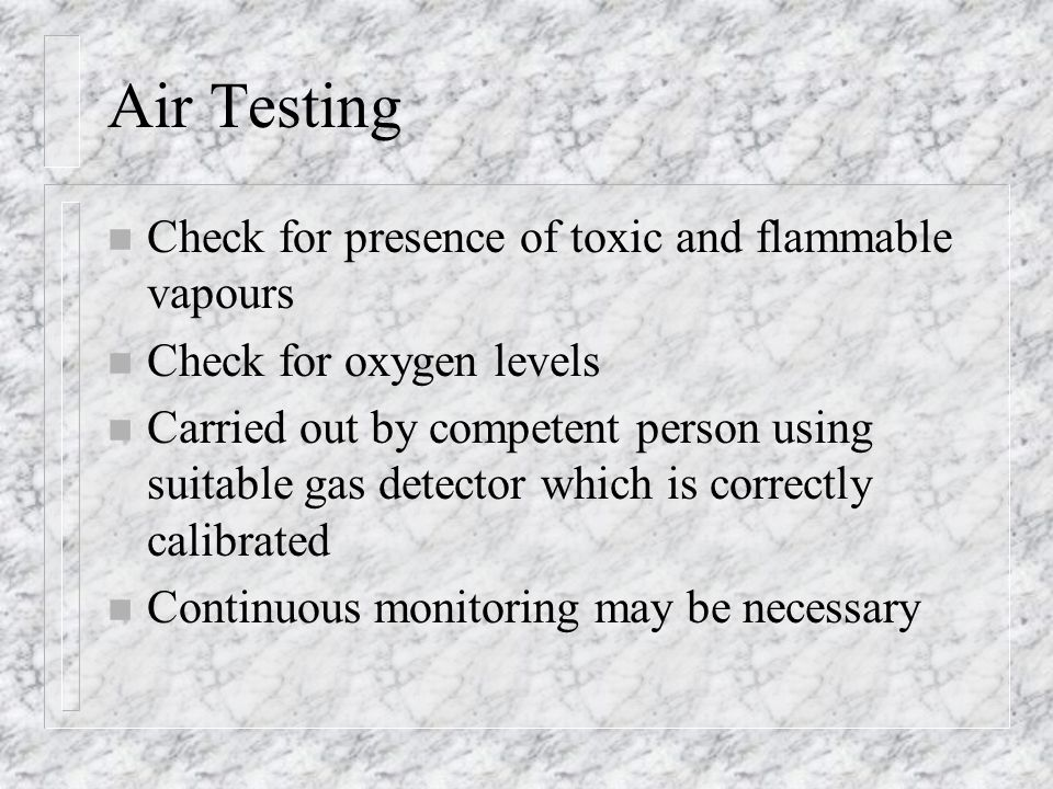 Air Testing Check for presence of toxic and flammable vapours