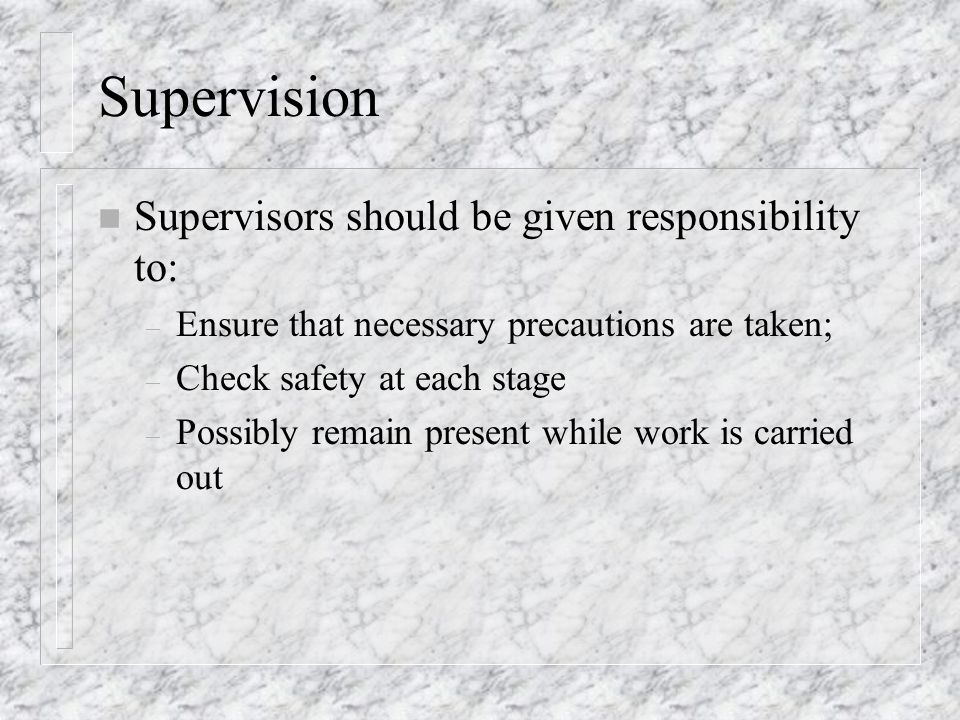Supervision Supervisors should be given responsibility to: