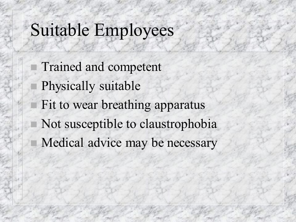 Suitable Employees Trained and competent Physically suitable