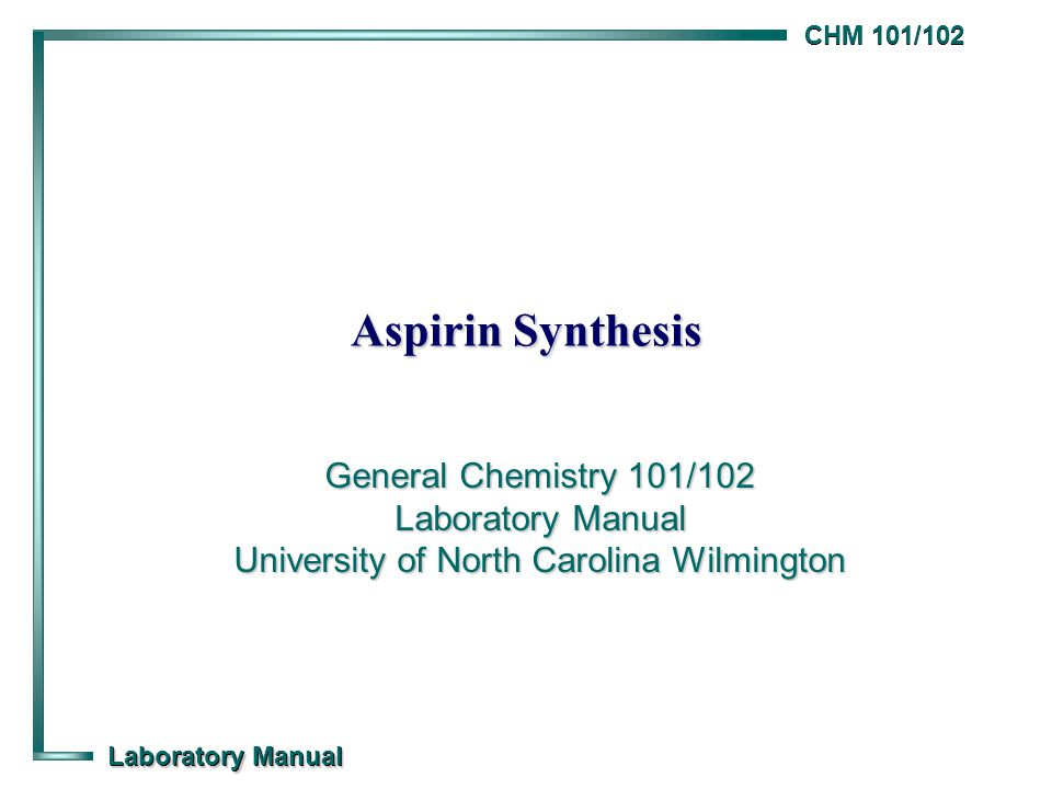 aspirin synthesis general chemistry 101 102 laboratory manual rh slideplayer com College Chem Lab Manual Organic Chemistry Lab Survival Manual PDF