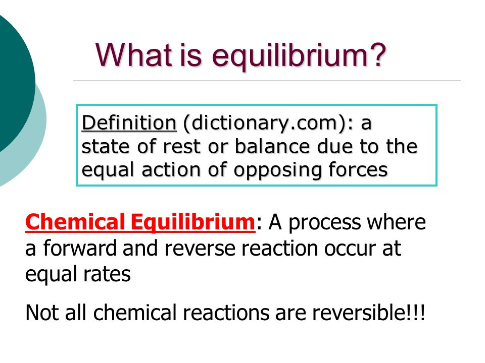 What is equilibrium Definition (dictionary.com): a state of rest or balance due to the equal action of opposing forces.