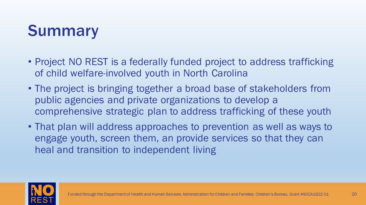 Summary Project NO REST is a federally funded project to address trafficking of child welfare-involved youth in North Carolina.