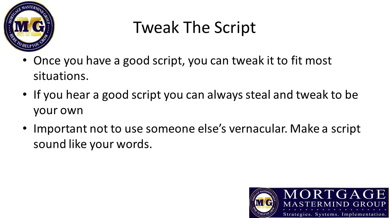 Tweak The Script Once you have a good script, you can tweak it to fit most situations.