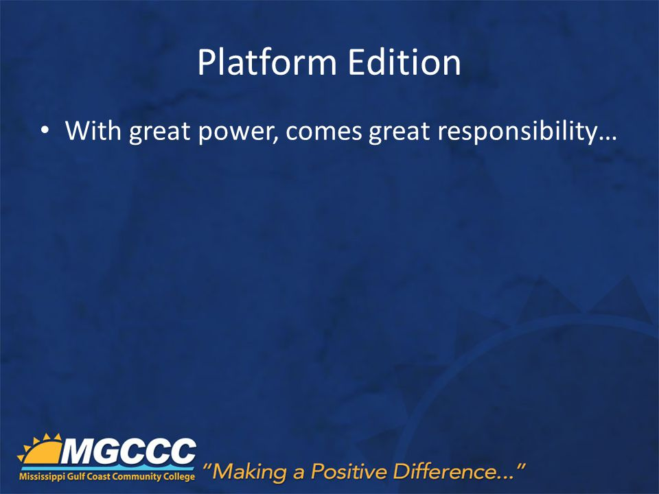 Platform Edition With great power, comes great responsibility…
