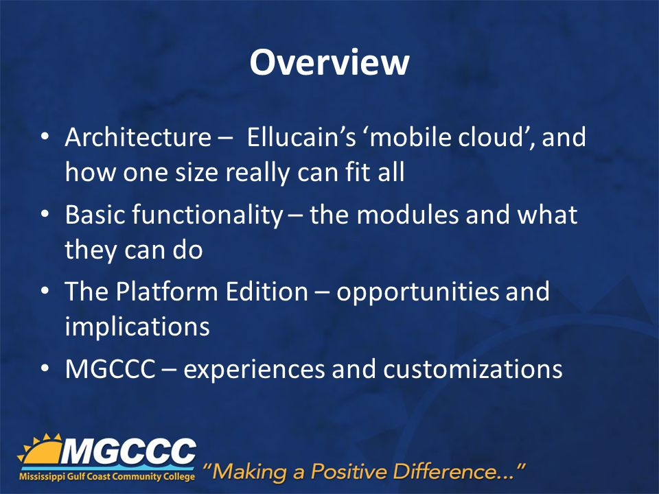 Overview Architecture – Ellucain's 'mobile cloud', and how one size really can fit all. Basic functionality – the modules and what they can do.