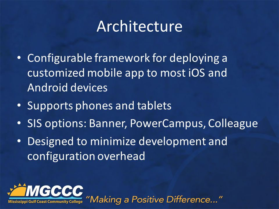 Architecture Configurable framework for deploying a customized mobile app to most iOS and Android devices.