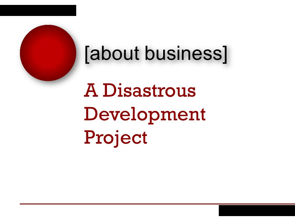 A Disastrous Development Project