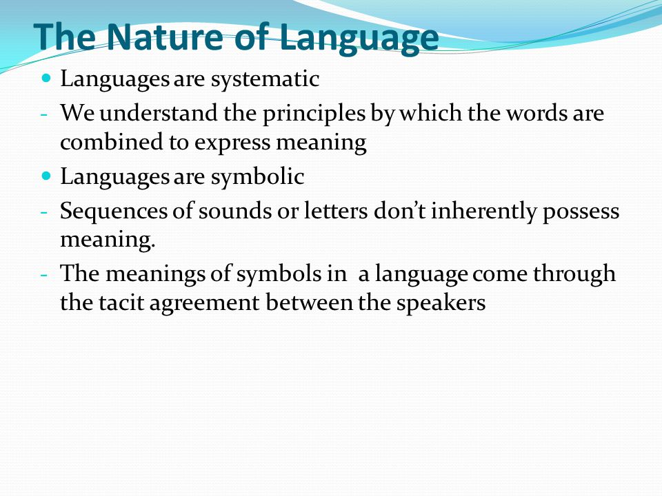 The Nature of Language Languages are systematic