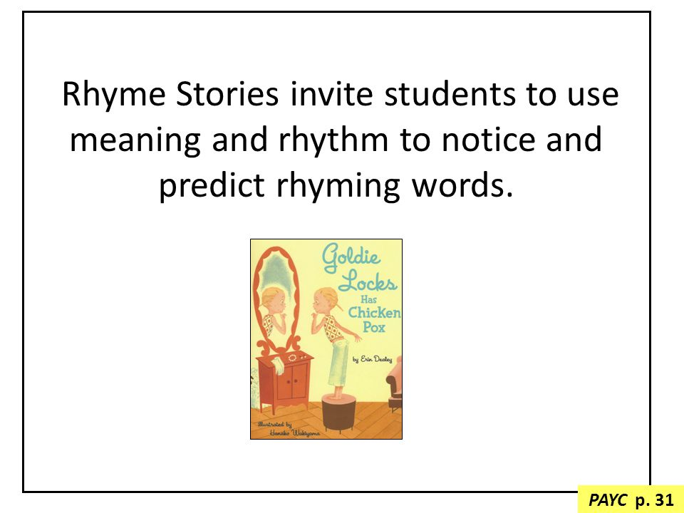 Rhyme Stories invite students to use meaning and rhythm to notice and predict rhyming words.