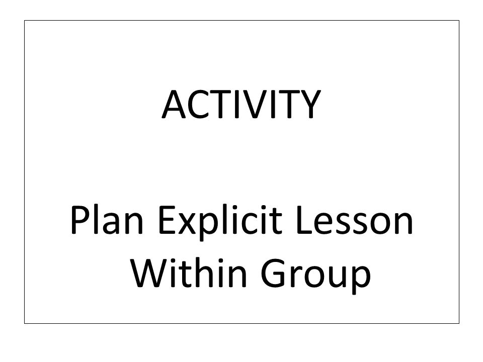 ACTIVITY Plan Explicit Lesson Within Group