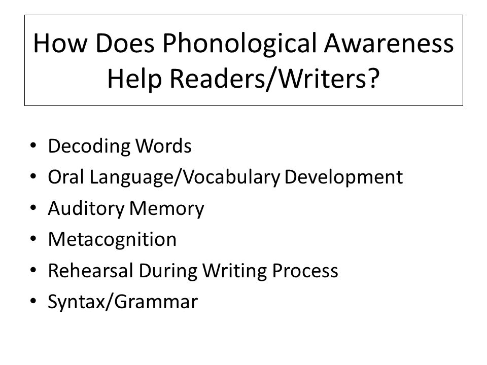 How Does Phonological Awareness Help Readers/Writers