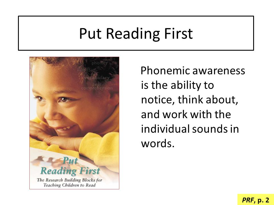 Put Reading First Phonemic awareness is the ability to notice, think about, and work with the individual sounds in words.