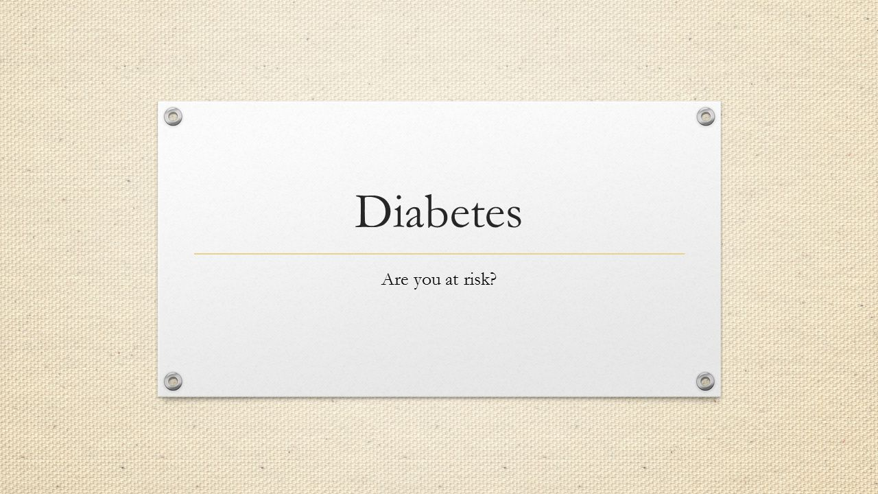 Diabetes Are you at risk