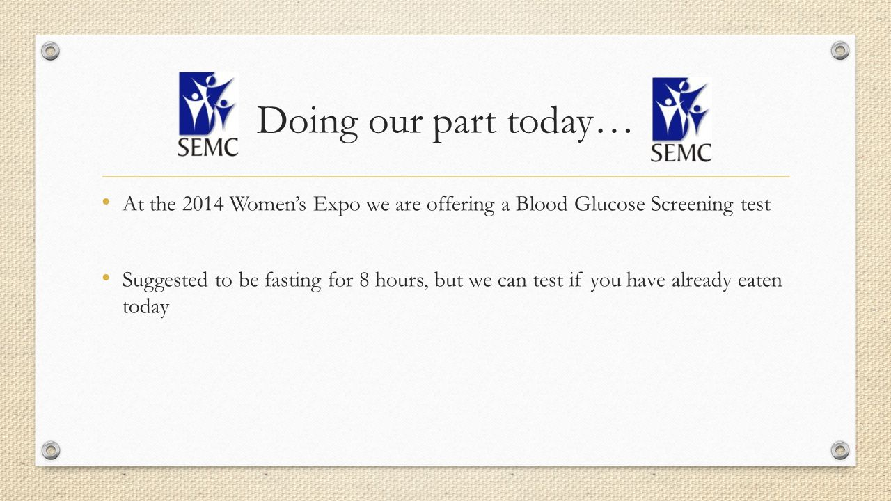 Doing our part today… At the 2014 Women's Expo we are offering a Blood Glucose Screening test.