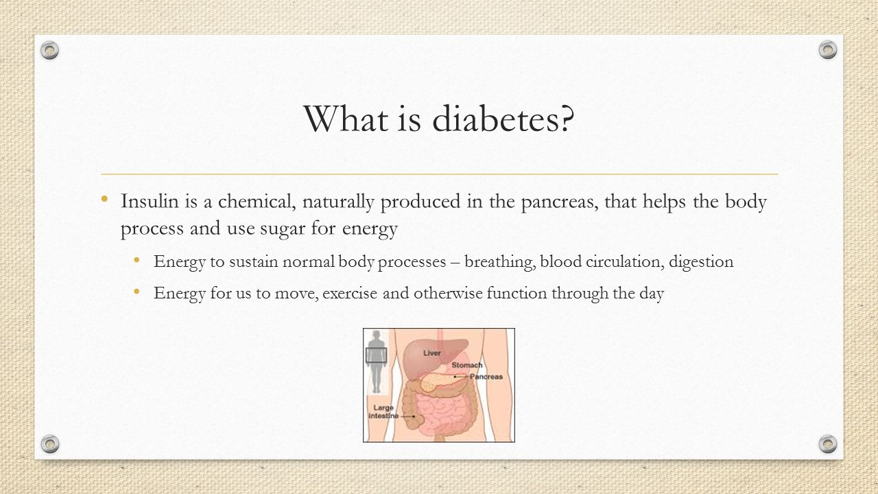 What is diabetes Insulin is a chemical, naturally produced in the pancreas, that helps the body process and use sugar for energy.